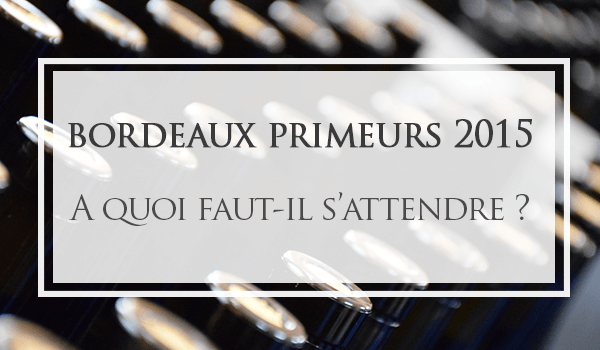 Que faut-il s'attendre du Bordeaux Primeurs Millésime 2015