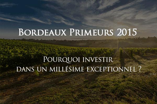 Investir dans les Bordeaux Primeurs 2015 - Un millesime exceptionnel