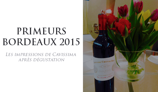 Dégustation Bordeaux primeurs 2015 : les impressions de Cavissima