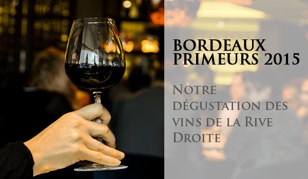 Dégustation Bordeaux Primeurs 2015 Rive Droite