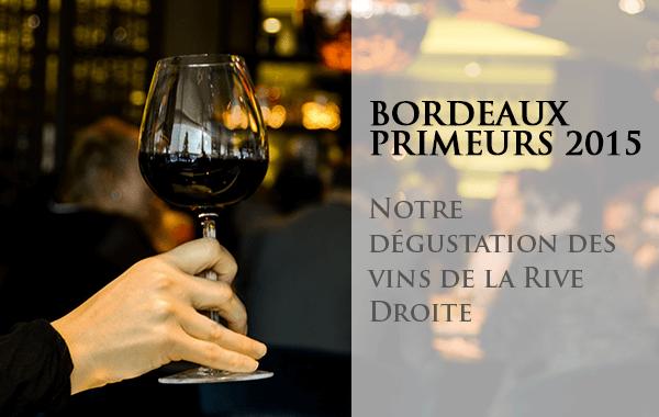 Dégustation Bordeaux Primeurs Rive Droite 2015