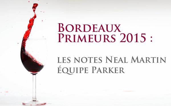 Neal Martin de l'équipe Parker notes les Bordeaux Millésime 2015 en primeurs.