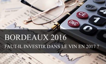 Bordeaux primeurs 2016 : faut-il investir dans le vin en 2017 ?
