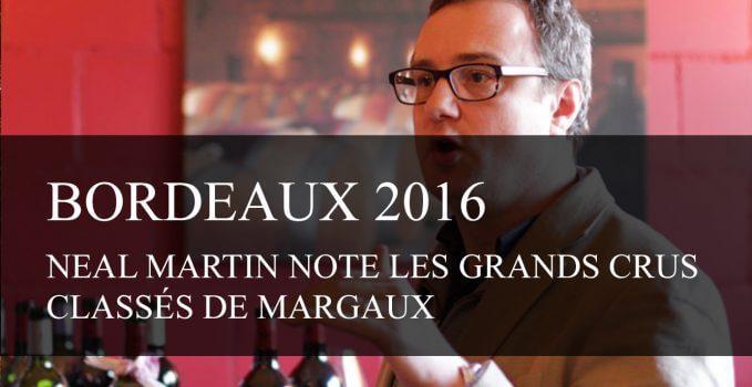 Bordeaux Primeurs : Neal Martin note les Grands Crus Classés de Margaux 2016 - cavissima