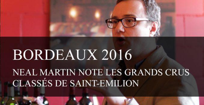 Bordeaux Primeurs 2016 : Neal Martin note les Grands Crus Classés de Saint-Emilion - cavissima