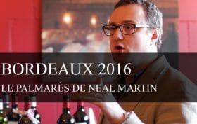 Bordeaux Primeurs 2016 : le palmarès de Neal Martin